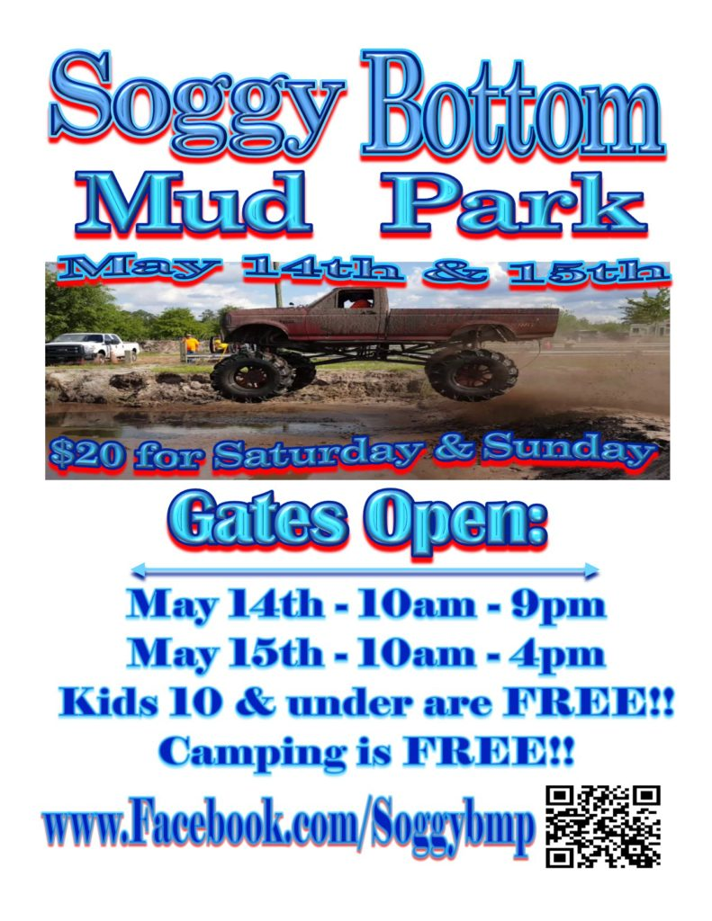 Saturday May 14th Gates open from 10am - 9pm  Sunday May 15th Gates open from 10am - 4pm  Due to popular demand, Soggy Bottom will open Friday, May 13th ONLY to accommodate trucks entering an event, motor homes, and pull behind campers. All pits will be closed and there is NO mudding, NO test-n-tune, and NO joy riding. Speed to be limited to 5MPH for transport purposes.   Entrance on Friday is $25. Truck may enter and register for event at this time. Registration fee for trucks is $20 per event.  - Venders welcome.